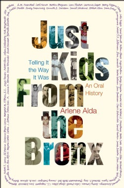 Just Kids from the Bronx: Telling It the Way It Was: an Oral History (Hardcover)