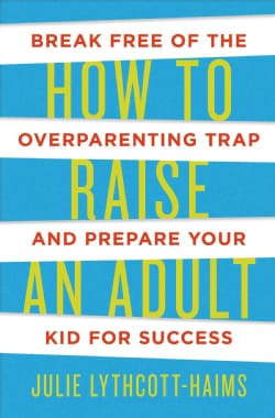 How to Raise an Adult: Break Free of the Overparenting Trap and Prepare Your Kid for Success (Hardcover)