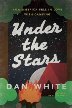 Under the Stars: How America Fell in Love With Camping (Hardcover)