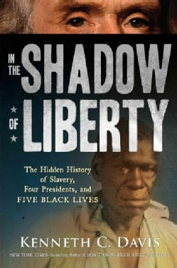 In the Shadow of Liberty: The Hidden History of Slavery, Four Presidents, and Five Black Lives (Hardcover)