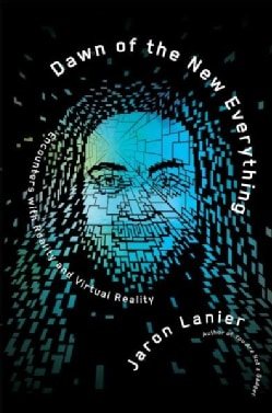 Dawn of the New Everything: Encounters With Reality and Virtual Reality (Hardcover)