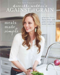 Meals Made Simple: Gluten-Free, Dairy-Free, and Paleo Recipes to Make Anytime (Paperback)
