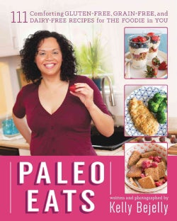 Paleo Eats: 111 Comforting Gluten-Free, Grain-Free and Dairy-Free Recipes for the Foodie in You (Paperback)