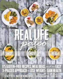 Real Life Paleo: 175 Gluten-Free Recipes, Meal Ideas, and an Easy 3-Phased Approach to Lose Weight & Gain Health (Paperback)