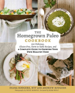 The Homegrown Paleo Cookbook: Over 100 Delicious, Gluten-Free, Farm-to-Table Recipes, and a Complete Guide to Gro... (Hardcover)