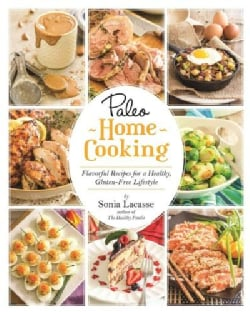 Paleo Home Cooking: Flavorful Recipes for a Healthy, Gluten-free Lifestyle (Paperback)