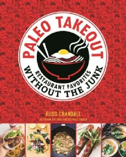 Paleo Takeout: Restaurant Favorites Without the Junk (Paperback)