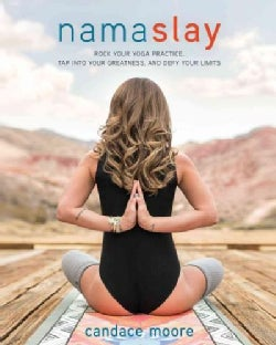 Namaslay: Rock Your Yoga Practice, Tap into Your Greatness, & Defy Your Limits (Paperback)