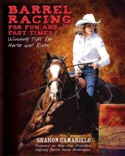 Barrel Racing for Fun and Fast Times: Winning Tips for Horse and Rider (Paperback)