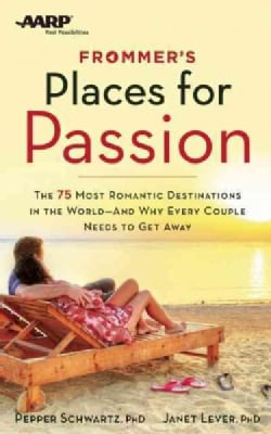 Frommer's Places for Passion: The 75 Most Romantic Destinations in the World and Why Every Couple Needs to Get Away (Paperback)