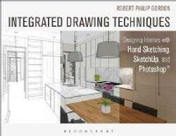 Integrated Drawing Techniques: Designing Interiors With Hand Sketching, Sketchup, and Photoshop (Paperback)