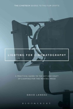Lighting for Cinematography: A Practical Guide to the Art and Craft of Lighting for the Moving Image (Paperback)