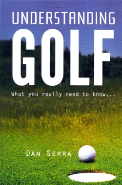 Understanding Golf: What You Really Need to Know... (Paperback)