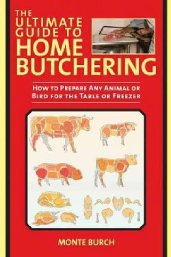 The Ultimate Guide to Home Butchering: How to Prepare Any Animal or Bird for the Table or Freezer (Paperback)