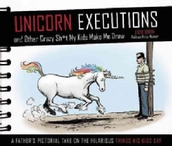 Unicorn Executions and Other Crazy Sh*t My Kids Make Me Draw (Hardcover)