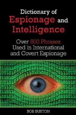 Dictionary of Espionage and Intelligence: Over 800 Phrases Used in International and Covert Espionage (Paperback)
