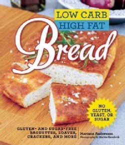 Low Carb High Fat Bread: Gluten- and Sugar-Free Baguettes, Loaves, Crackers, and More (Hardcover)