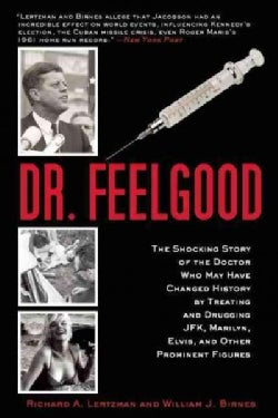 Dr. Feelgood: The Shocking Story of the Doctor Who May Have Changed History by Treating and Drugging JFK, Marilyn... (Paperback)