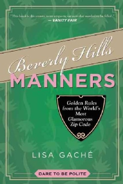 Beverly Hills Manners: Golden Rules from the World's Most Glamorous Zip Code (Paperback)