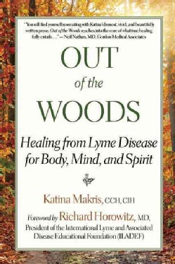 Out of the Woods: Healing from Lyme Disease for Body, Mind, and Spirit (Paperback)