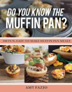 Do You Know the Muffin Pan?: 100 Fun, Easy-to-make Muffin Pan Meals (Paperback)