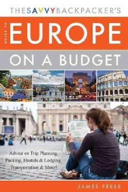The Savvy Backpacker's Guide to Europe on a Budget: Advice on Trip Planning, Packing, Hostels & Lodging, Transpor... (Paperback)