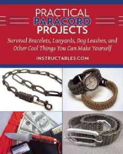 Practical Paracord Projects: Survival Bracelets, Lanyards, Dog Leashes, and Other Cool Things You Can Make Yourself (Hardcover)
