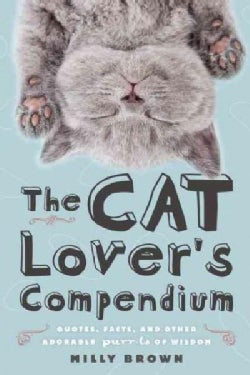 The Cat Lover's Compendium: Quotes, Facts, and Other Adorable Purr-ls of Wisdom (Hardcover)