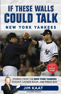 If These Walls Could Talk: New York Yankees; Stories from the New York Yankees Dugout, Locker Room, and Press Box (Paperback)