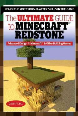 The Ultimate Guide to Mastering Circuit Power!: Minecraft Redstone and the Keys to Supercharging Your Builds in S... (Paperback)