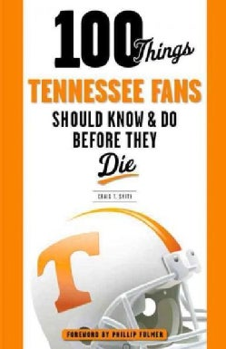 100 Things Tennessee Fans Should Know & Do Before They Die (Paperback)