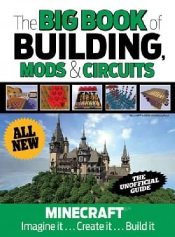 The Big Book of Building, Mods & Circuits: Minecraft: Imagine It, Create It, Build It (Hardcover)