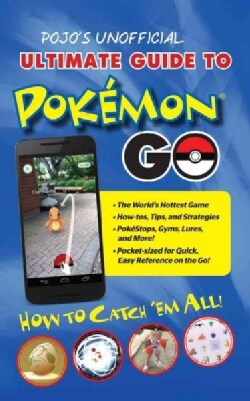 Pojo's Unofficial Ultimate Guide to Pokemon Go: How to Catch 'em All! (Paperback)