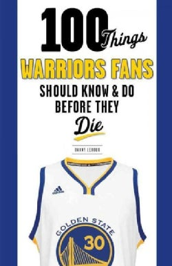 100 Things Warriors Fans Should Know & Do Before They Die (Paperback)