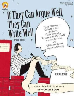 If They Can Argue Well, They Can Write Well: Using Classroom Debate to Help Students Think Critically, Research a... (Paperback)