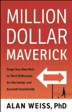 Million Dollar Maverick: Forge Your Own Path to Think Differently, Act Decisively, and Succeed Quickly (Hardcover)