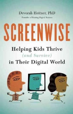 Screenwise: Helping Kids Thrive and Survive in Their Digital World (Paperback)