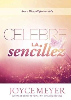 Celebre la sencillez / Celebration of Simplicity: Ama a Dios y disfruta la vida (Paperback)