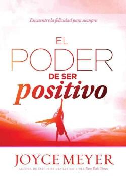 El Poder de ser positivo: Encuentre La Felicidad Para Siempre (Paperback)