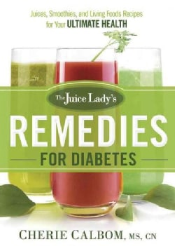 The Juice Lady's Remedies for Diabetes: Juices, Smoothies, and Living Foods Recipes for Your Ultimate Health (Paperback)