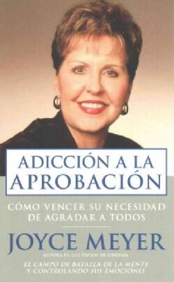 Adiccion a la aprobacion pocket book / Approval Addiction Pocket Book: Como vencer su necesidad de agradar a dios... (Paperback)