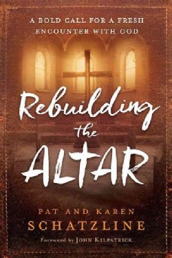 Rebuilding the Altar: A Bold Call for a Fresh Encounter With God (Paperback)