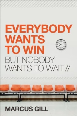 Everybody Wants to Win: But Nobody Wants to Wait (Paperback)