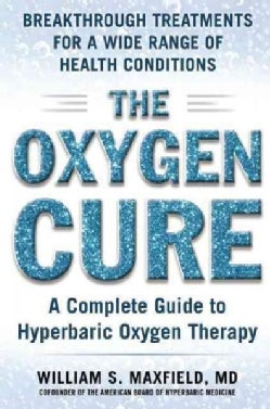 The Oxygen Cure: A Complete Guide to Hyperbaric Oxygen Therapy (Paperback)