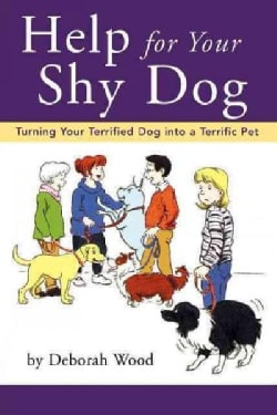 Help for Your Shy Dog: Turning Your Terrified Dog into a Terrific Pet (Hardcover)