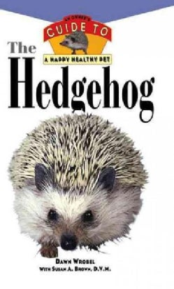 The Hedgehog: An Owner's Guide to a Happy Healthy Pet (Hardcover)