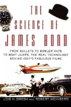 The Science of James Bond: From Bullets to Bowler Hats to Boat Jumps, the Real Technology Behind 007's Fabulous F... (Hardcover)