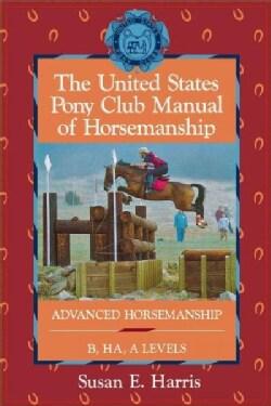 The United States Pony Club Manual of Horsemanship: Advanced Horsemanship B/Ha/a Levels (Hardcover)