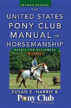 The United States Pony Club Manual of Horsemanship: Basics for Beginners / D Level (Hardcover)