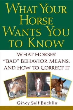 """What Your Horse Wants You to Know: What Horses' """"""""bad"""""""" Behavior Means, and How to Correct It (Hardcover)"""